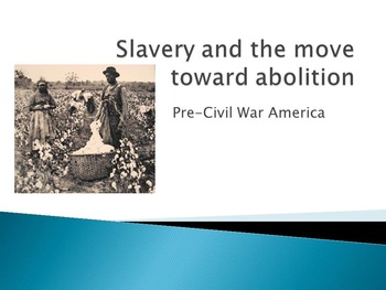 Powerpoint: Slavery and the move toward abolition