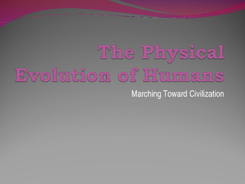 Powerpoint: The Physical Evolution of Humans