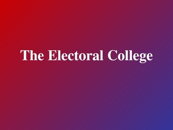 Powerpoint on the Electoral College - notes, lesson, elect