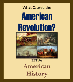 Powerpoint slides - What Caused the American Revolution; B
