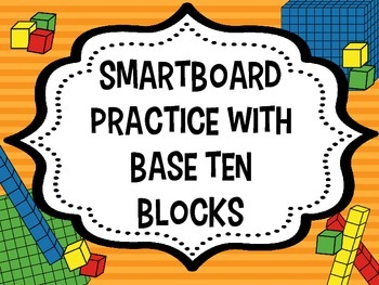 Practice with Base Ten Blocks--SMARTBOARD FILE