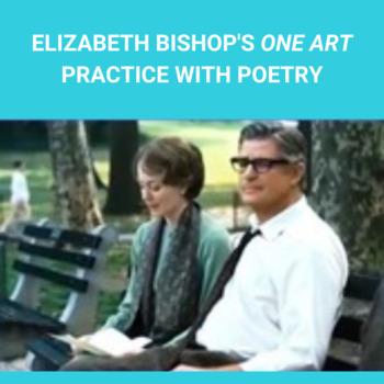 """Practice with Poetry: Elizabeth Bishop's, """"One Art."""""""