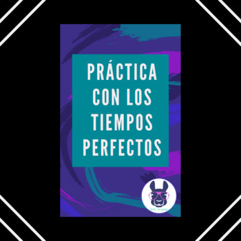 Practice with the Perfect Tenses in Spanish - Los tiempos
