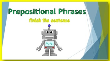 Prepositional Phrases PowerPoint:  Finish the sentence