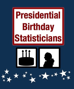 Presidential Birthday Statisticians: Math Performance Task