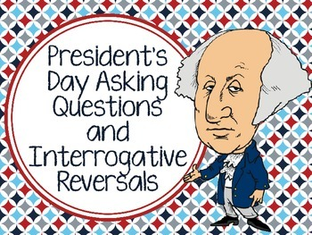 President's Day Asking Questions and Interrogative Reversals