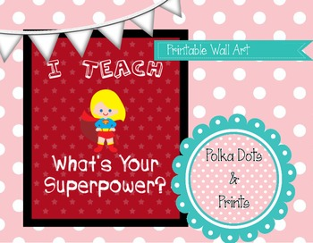 """Printable Wall Art: """"I teach. What is your superpower?"""""""