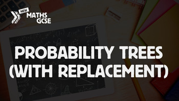 Probability Trees (with Replacement) - Complete Lesson
