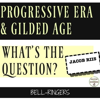Progressive Era and Gilded Age What's the Question? Bell-R