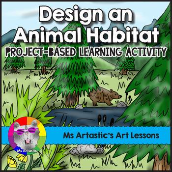 Design an Animal Habitat: Project Based Learning Activity