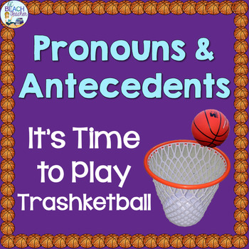 Pronouns and Antecedents Review Trashketball Game