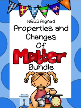 Properties and Changes of Matter Bundle - NGSS Aligned