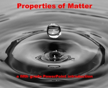 Properties of Matter - A Fifth Grade PowerPoint Introduction