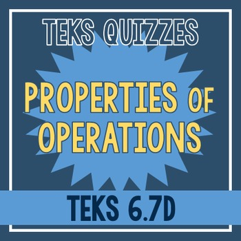 Properties of Operations Quiz (TEKS 6.7D)