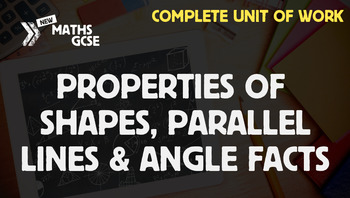 Properties of Shapes, Parallel Lines & Angle Facts - Compl