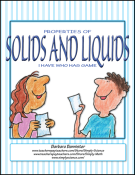 Properties of Solids and Liquids I Have Who Has game