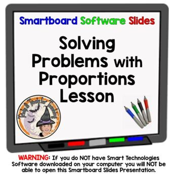 Proportions Solving Problems with Proportions Smartboard Lesson