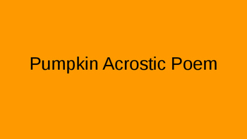 Pumpkin Acrostic poem assignment Powerpoint