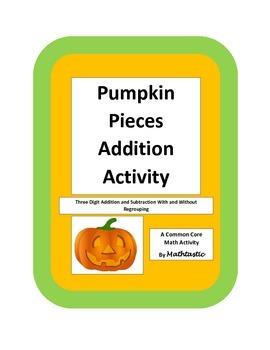 Pumpkin Pieces Activity - Three Digit Addition and Subtrac