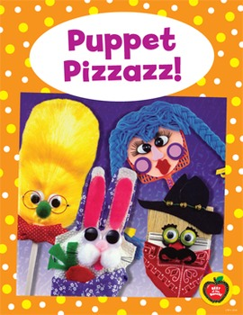 Puppet Pizzazz! Spark Interest and Learning in the Early C