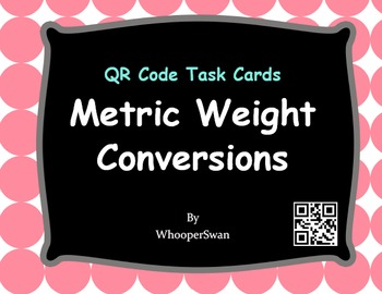 QR Code Task Cards: Metric Weight Conversions