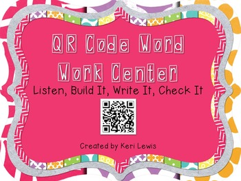 QR Code Word Work Center- Listen, Build it, Write it, Check it