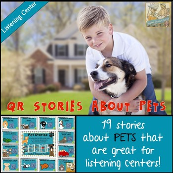 QR Codes - 19 stories about PETS  *Great for Listening Cen