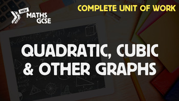 Quadratic, Cubic & Other Graphs - Complete Unit of Work