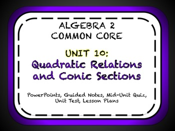 Quadratic Relations and Conic Sections Unit for Algebra 2