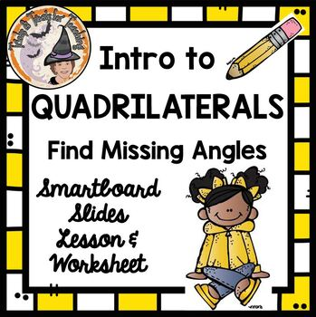 Quadrilaterals Intro and Find Missing Angles Smartboard an