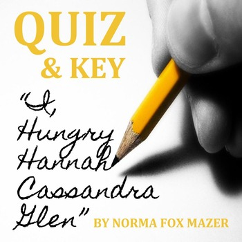 """I Hungry Hannah Cassandra Glen"" by Norma Fox Mazer - Quiz & Key"