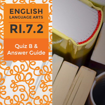 RI.7.2– Quiz B and Answer Guide