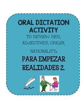 REALIDADES 2. PARA EMPEZAR. ORAL DICTATION ACT. SER AND AD