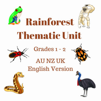 Rainforest Thematic Unit Grades 1 - 2 (AU, NZ, UK English