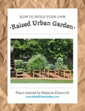 Raised Urban Garden Plans - How to Build a Garden for your