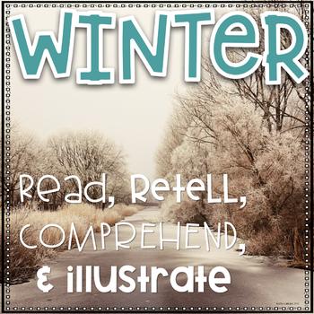 Read, Comprehend, Retell, & Illustrate Winter Edition