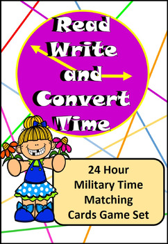 Read, Write, Convert Time Matching Game Cards 24 Hour Mili