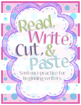 Read, Write, Cut, & Paste: Sentence Practice for Beginning