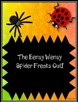 Reader's Theatre:  The Eensy Wensy Spider Freaks Out!