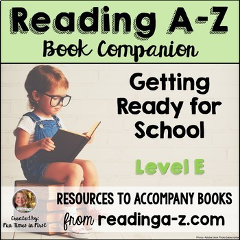 Reading A-Z Level E Companion~ Getting Ready for School