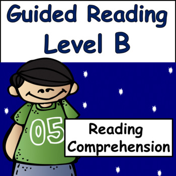 Reading Comprehension: Guided Reading Level B