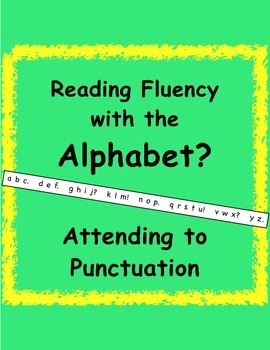 Reading Fluency with the Alphabet? Attending to Punctuation