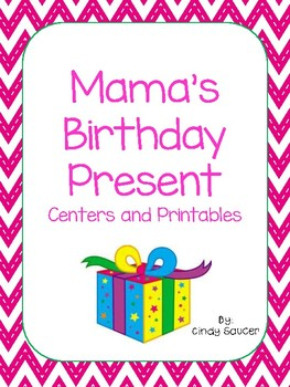 Mama's Birthday Present, Centers and Printables For All Ab
