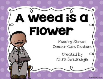 Reading Street Common Core A Weed is a Flower Centers Unit
