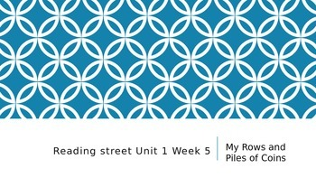 Reading Street Unit 1 Week 5 My Rows and Piles of Coins ppt.