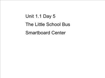 Reading Street Unit 1.1 Day 5 The Little School Bus Smart Board