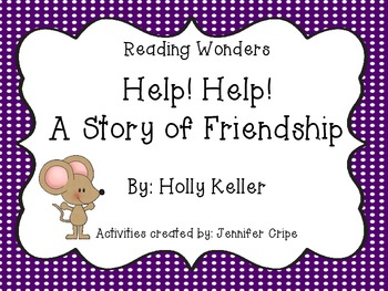 Reading Wonders ~ Help! Help! A Story of Friendship activi