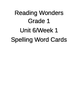 Reading Wonders Unit 6 Spelling Word Cards