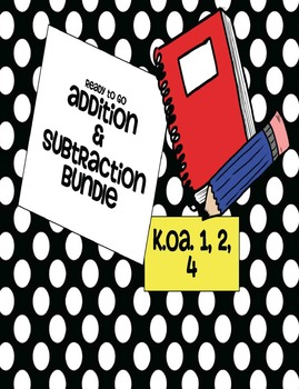 Ready to Go Addition and Subraction Math Bundle K.OA.1 and K.OA.2