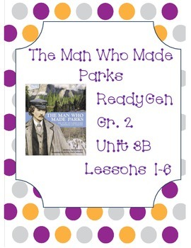 ReadyGen Worksheets Gr. 2 3B Lessons 1-6 The Man Who Made Parks